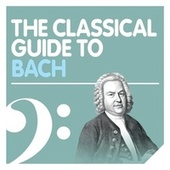 The Classical Guide to Bach von Various Artists