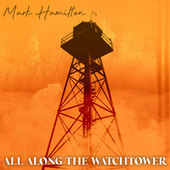 All Along The Watchtower by Mark Hamilton