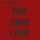 For Your Love by The Knockauffs