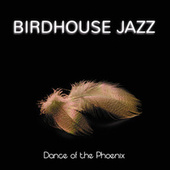 Dance Of The Phoenix by Birdhouse Jazz