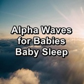 Alpha Waves for Babies Baby Sleep by White Noise Sleep Therapy
