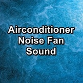 Airconditioner Noise Fan Sound by White Noise Sleep Therapy