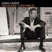 Hallelujah, I Love Her So de Hugh Laurie