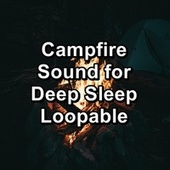 Campfire Sound for Deep Sleep Loopable by S.P.A