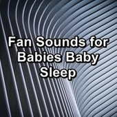 Fan Sounds for Babies Baby Sleep by Sounds for Life