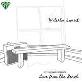Waterloo Sunset (Live from the Bench) by St. Emerald