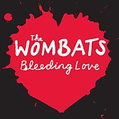 Bleeding Love by The Wombats