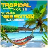Tropical House Summer Vibe Edition von DJ Luciano