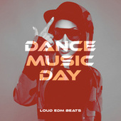 Dance Music Day: Loud EDM Beats by Various Artists