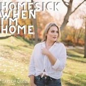 Homesick When I'm Home by Taylor Dunn