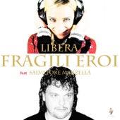 FRAGILI EROI von Libera
