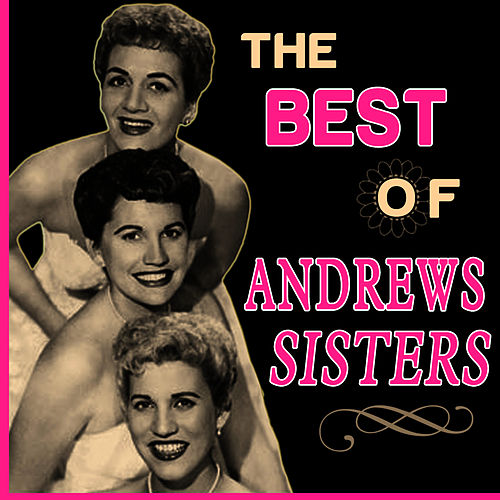 The Best of Andrews Sisters by The Andrews Sisters