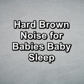 Hard Brown Noise for Babies Baby Sleep by Brown Noise