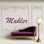 Classically Mahler by Gustav Mahler