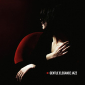 Gentle Elegance Jazz - Elegant Smooth Jazz Music for Exquisite Mood de Various Artists