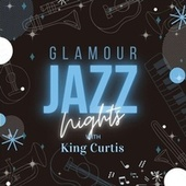 Glamour Jazz Nights with King Curtis by King Curtis