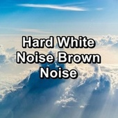 Hard White Noise Brown Noise by White Noise Sleep Therapy