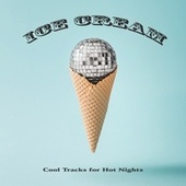 Ice Cream: Cool Tracks for Hot Nights by Various Artists