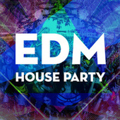 EDM House Party by Various Artists