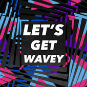 Let's Get Wavey de Various Artists