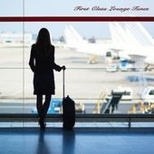 First Class Lounge Tunes by Various Artists