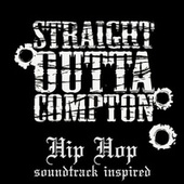 Straight Outta Compton Hip Hop (Soundtrack Inspired) by Various Artists