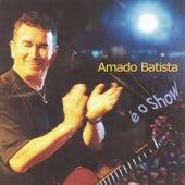 É o Show by Amado Batista