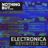 Nothing But... Electronica Revisited, Vol. 03 de Various Artists