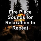 Fire Place Sounds for Relaxation to Repeat by Sleep