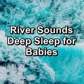River Sounds Deep Sleep for Babies by Sleep Music Lullabies (1)