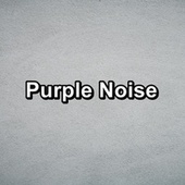 Purple Noise by Sounds for Life