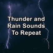 Thunder and Rain Sounds To Repeat by Deep Sleep Meditation