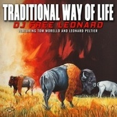 Traditional Way of Life (feat. Tom Morello & Leonard Peltier) by DJ Free Leonard