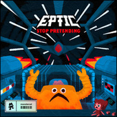 Stop Pretending by Eptic