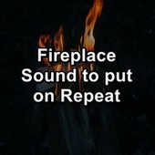 Fireplace Sound to put on Repeat by Spa Relax Music