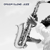 Dream Island Jazz - Smooth Jazz Chillout Lounge, Music for Relaxation de Various Artists