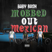 Mobbed Out Mexican von Baby Bash
