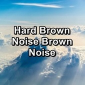 Hard Brown Noise Brown Noise by White Noise Pink Noise