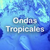Ondas Tropicales by Various Artists
