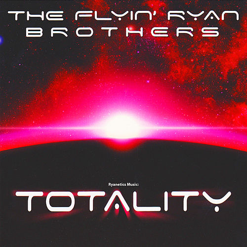 Ryanetics Music: Totality by The Flyin' Ryan Brothers