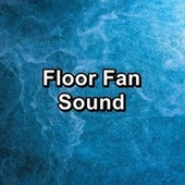 Floor Fan Sound by Deep Sleep Meditation