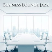 Business Lounge Jazz: Working in Office & Easy Listening Music by Jack Bossa