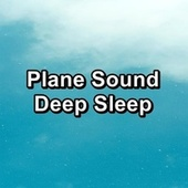 Plane Sound Deep Sleep by Sleep Sound Library