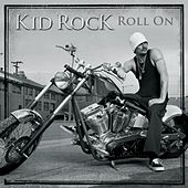 Roll On by Kid Rock