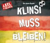 Die Klinsi-Hymne: Klinsi muss bleiben von Axel Fischer