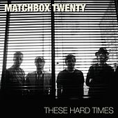 These Hard Times by Matchbox Twenty