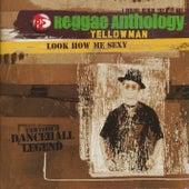 Reggae Anthology-Look How Me Sexy de Yellowman