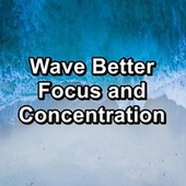 Wave Better Focus and Concentration von Relaxing Music (1)