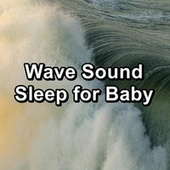 Wave Sound Sleep for Baby by Calm Music for Studying
