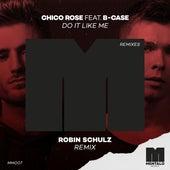Do It Like Me (feat. B-Case) (Robin Schulz Remix) von Chico Rose